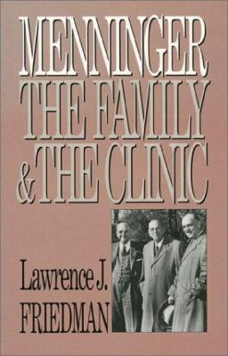Menninger : The Family and the Clinic - Lawrence J. Friedman