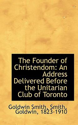 Paperback The Founder of Christendom : An Address Delivered Before the Unitarian Club of Toronto Book