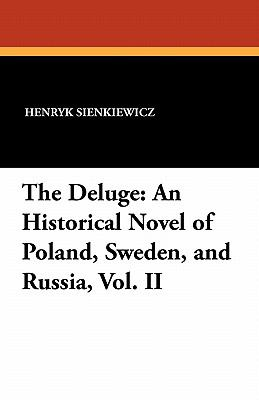 The Deluge : An Historical Novel of Poland, Sweden, and Russia, Vol. II - Henryk Sienkiewicz
