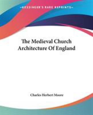 The Medieval Church Architecture of England - Charles Herbert Moore