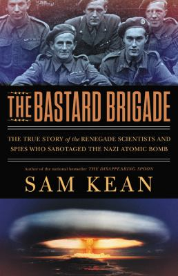 Hardcover The Bastard Brigade : The True Story of the Plot to Stop the Nazi Atomic Bomb Book