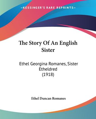 Paperback The Story of an English Sister : Ethel Georgina Romanes, Sister Etheldred (1918) Book