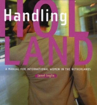 Handling Holland : A Manual for International Women in the Netherlands - Janet Inglis