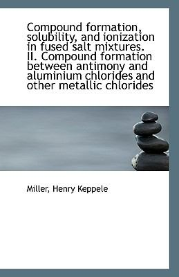 Paperback Compound Formation, Solubility, and Ionization in Fused Salt tures II Compound Formation Betwee Book