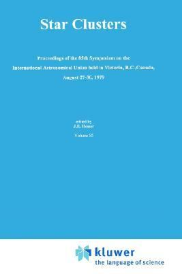 Star Clusters : Proceedings of the International Astronomical Union, 85th Symposium, Victoria, B.C., Canada, Aug. 27-30, 1979 - Astronomical Union Symposium Staff