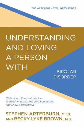 Understanding and Loving a Person with Bipolar Disorder: Biblical and Practical Wisdom to Build Empathy, Preserve Boundaries, and Show Compassion - Book  of the Arterburn Wellness