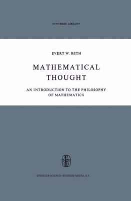 Mathematical Thought : An Introduction to the Philosophy of Mathematics - E. W. Beth