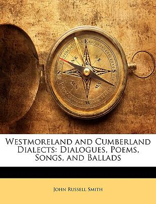 Paperback Westmoreland and Cumberland Dialects : Dialogues, Poems, Songs, and Ballads Book