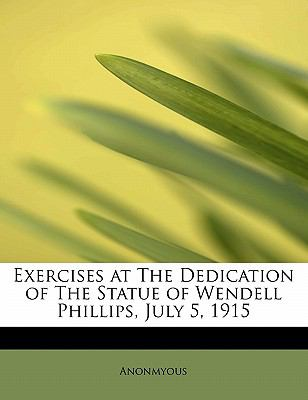 Paperback Exercises at the Dedication of the Statue of Wendell Phillips, July 5 1915 Book