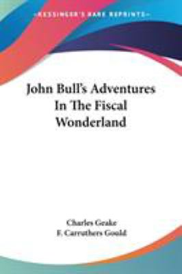 John Bull's Adventures in the Fiscal Wonderland - F. Carruthers Gould; Charles Geake