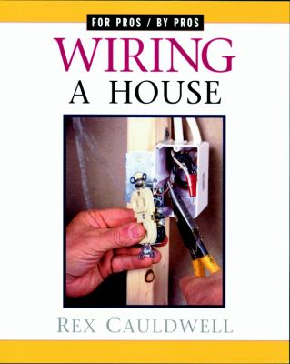 wiring a house for pros by pros book by rex cauldwell rh thriftbooks com rex cauldwell wiring a house 4th edition wiring a house cauldwell pdf