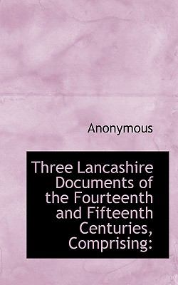 Paperback Three Lancashire Documents of the Fourteenth and Fifteenth Centuries, Comprising Book