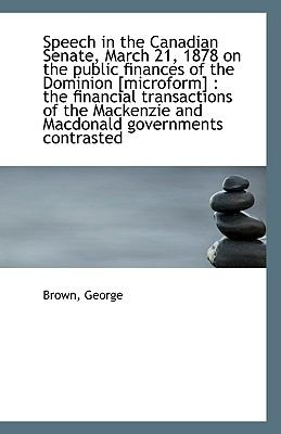 Paperback Speech in the Canadian Senate, March 21, 1878 on the Public Finances of the Dominion [Microform] : T Book