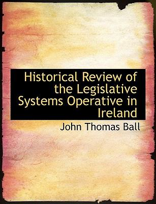 Paperback Historical Review of the Legislative Systems Operative in Ireland Book