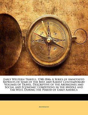 Paperback Early Western Travels, 1748-1846 : A Series of Annotated Reprints of Some of the Best and Rarest Contemporary Volumes of Travel, Descriptive of the Abo Book