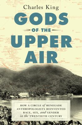 Hardcover Gods of the Upper Air : How a Circle of Renegade Anthropologists Reinvented Race, Sex, and Gender in the Twentieth Century Book
