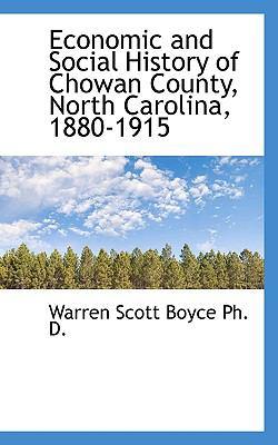 Paperback Economic and Social History of Chowan County, North Carolina, 1880-1915 Book