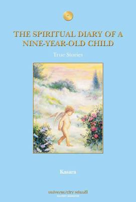 The Spiritual Diary of a Nine-Year-Old Child : True Stories - Kasara Nolet
