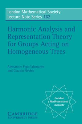 Harmonic Analysis and Representation Theory for Groups Acting on Homogenous Trees - Claudio Nebbia; Alessandro Fig?-Talamanca