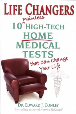 Life Changers : 10 Painless High-Tech Home Medical Tests That Can Change Your Life - Edward J. Conley