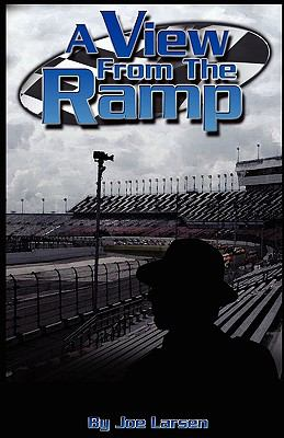 A View from the Ramp : A Hard Life of a Nascar Driver - Larsen, Joseph