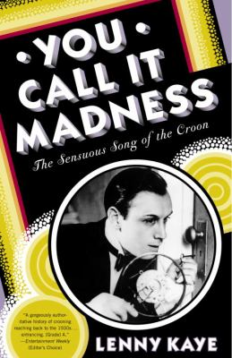 You Call It Madness : The Sensuous Song of the Croon - Lenny Kaye