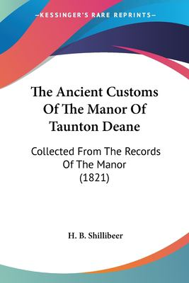 Paperback The Ancient Customs of the Manor of Taunton Deane : Collected from the Records of the Manor (1821) Book