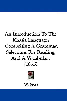 Hardcover An Introduction to the Khasia Language : Comprising A Grammar, Selections for Reading, and A Vocabulary (1855) Book