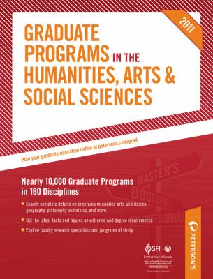 Graduate Programs in the Humanities, Arts and Social Sciences : Nearly 10,000 Graduate Programs in 160 Disciplines - Peterson's