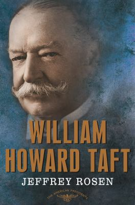 William Howard Taft: The American Presidents Series: The 27th President, 1909-1913 - Book #27 of the American Presidents