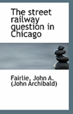 Paperback The Street Railway Question in Chicago Book