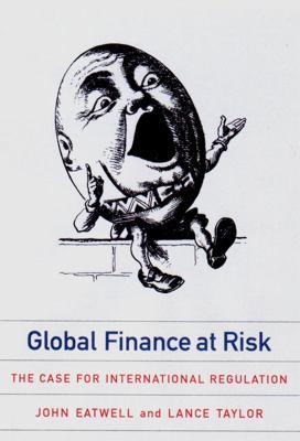 Global Finance at Risk : The Case for International Regulation - John Eatwell; Lance Taylor