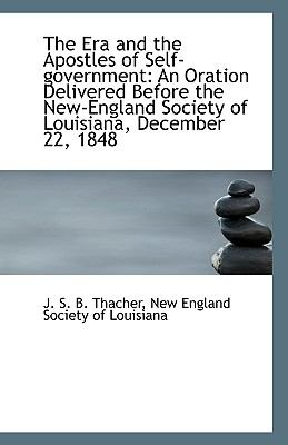 Paperback The Era and the Apostles of Self-Government : An Oration Delivered Before the New-England Society Of Book