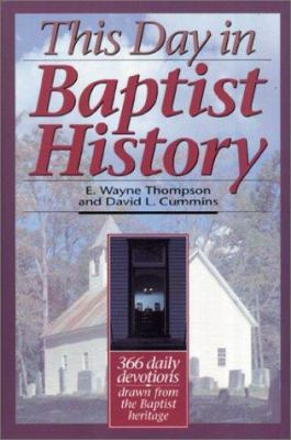This Day in Baptist History : Three Hundred Sixty-Six Daily Devotions Drawn from the Baptist Heritage - David L. Cummins; E. Wayne Thompson