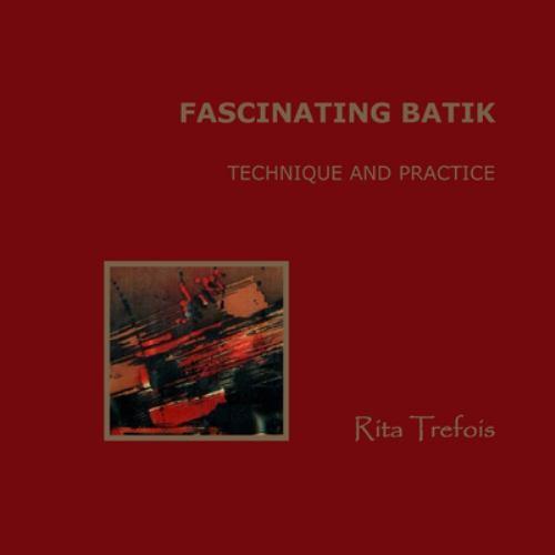 Fascinating Batik - Technique and Practice - Rita Trefois