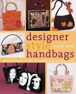 Designer Style Handbags : Techniques and Projects for Unique, Fun, and Elegant Designs from Classic to Retro (0823012883 4422950) photo