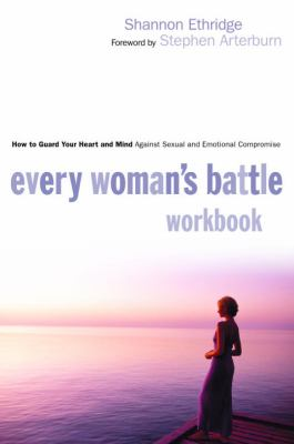 Every Woman's Battle Workbook: How to Guard Your Heart and Mind Against Sexual and Emotional Compromise - Book  of the Every Man