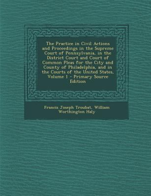 Paperback The Practice in Civil Actions and Proceedings in the Supreme Court of Pennsylvania, in the District Court and Court of Common Pleas for the City and C Book