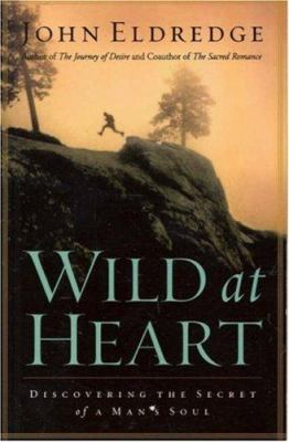 Paperback Wild at Heart : Discovering the Secret of a Man's Soul Book