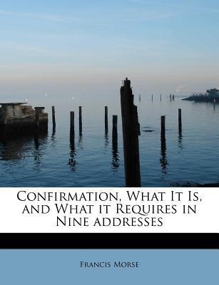 Paperback Confirmation, What It Is, and What It Requires in Nine Addresses Book