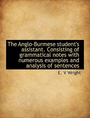 Paperback An the Anglo-Burmese Student's Assistant Consisting of Grammatical Notes with Numerous Examples And Book