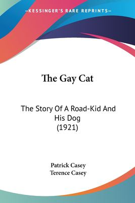 Paperback The Gay Cat : The Story of A Road-Kid and His Dog (1921) Book
