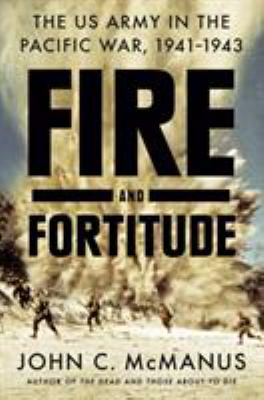 Hardcover Fire and Fortitude : The US Army in the Pacific War, 1941-1943 Book