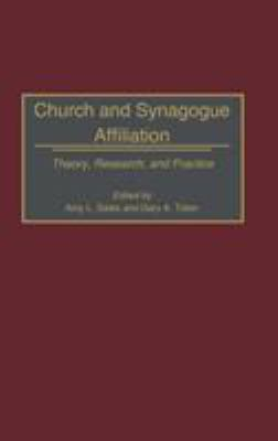 Church and Synagogue Affiliation : Theory, Research, and Practice - Gary A. Tobin; Amy L. Sales
