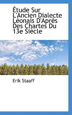 Paperback ?tude Sur L'Ancien Dialecte L?onais D'Apr?s des Chartes du 13e Si?cle Book