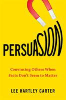 Hardcover Persuasion : Convincing Others When Facts Don't Seem to Matter Book