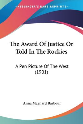 Paperback The Award of Justice or Told in the Rockies : A Pen Picture of the West (1901) Book