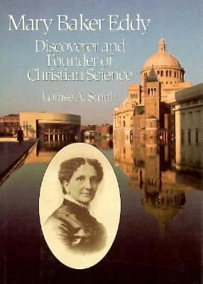Mary Baker Eddy, Discoverer and Founder of Christian Science - Louise A. Smith