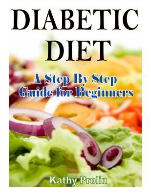 Diabetic Diet: A Complete Step by Step Guide for Beginners ...