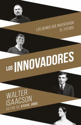 1101873280 - Walter Isaacson: The Innovators: How a Group of Inventors, Hackers, Geniuses and Geeks Created the Digital Revolution - Libro
